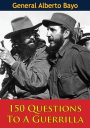 150 Questions To A Guerrilla ebook by General Alberto Bayo