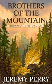 Brothers of the Mountain: Grizzly Rendezvous ebook by Jeremy Perry