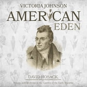 American Eden - David Hosack, Botany, and Medicine in the Garden of the Early Republic audiobook by Victoria Johnson
