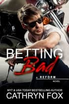Betting Bad ebook by Cathryn Fox