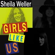 Girls Like Us - Carole King, Joni Mitchell, Carly Simon---and the Journey of a Generation audiobook by Sheila Weller