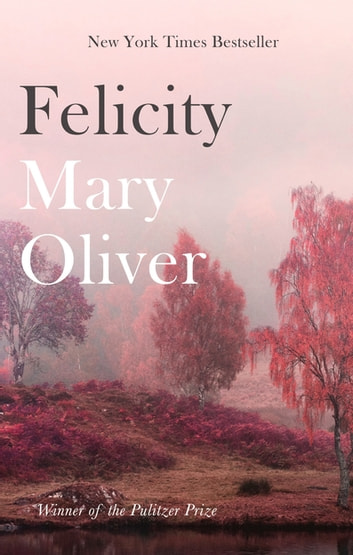 Felicity ebook by Mary Oliver