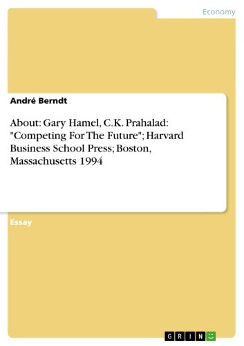 About: Gary Hamel, C.K. Prahalad: 'Competing For The Future'; Harvard Business School Press; Boston, Massachusetts 1994 ebook by André Berndt