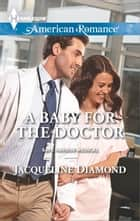 A Baby for the Doctor ebook by Jacqueline Diamond