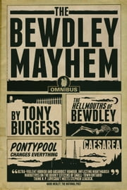 The Bewdley Mayhem - Hellmouths of Bewdley, Pontypool Changes Everything, Caesarea ebook by Tony Burgess