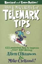 Allen & Mike's Really Cool Telemark Tips, Revised and Even Better! - 123 Amazing Tips to Improve Your Tele-Skiing ebook by Allen O'bannon, Mike Clelland