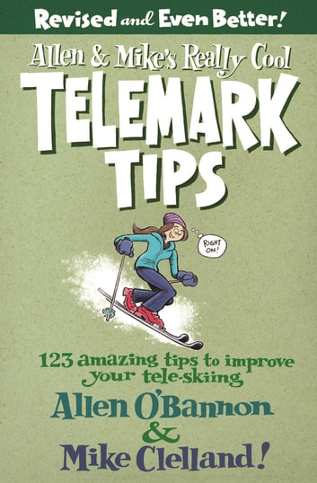 Allen & Mike's Really Cool Telemark Tips, Revised and Even Better! - 123 Amazing Tips to Improve Your Tele-Skiing ebook by Allen O'bannon