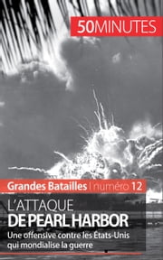 L'attaque de Pearl Harbor - Une offensive contre les États-Unis qui mondialise la guerre ebook by Kobo.Web.Store.Products.Fields.ContributorFieldViewModel