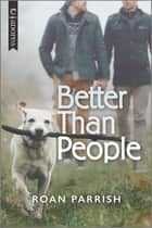 Better Than People - An LGBTQ Romance ebook by Roan Parrish