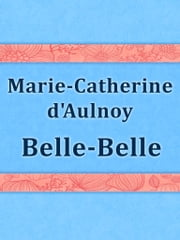 Belle-Belle ebook by Marie-Catherine d'Aulnoy