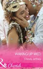 Waking Up Wed (Mills & Boon Cherish) (Sugar Falls, Idaho, Book 2) ebook by Christy Jeffries