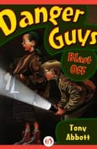 Danger Guys Blast Off ebook by Tony Abbott,Joanne Scribner
