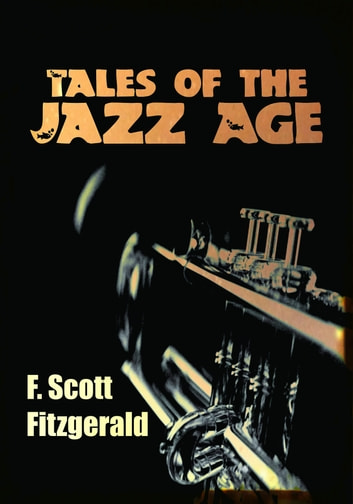 Tales of the Jazz Age: Including The Curious Case of Benjamin Button - 11 Short Stories ebook by F. Scott Fitzgerald