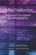Online Conferences ebook by Lynn Anderson,Terry Anderson