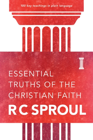 Essential Truths of the Christian Faith ebook by R. C. Sproul