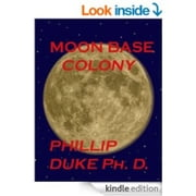 Moon Base Colony ebook by Phillip Duke Ph.D.