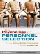 The Psychology of Personnel Selection ebook by Tomas Chamorro-Premuzic, Adrian Furnham