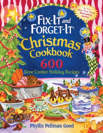 Fix-It and Forget-It Christmas Cookbook - 600 Slow Cooker Holiday Recipes eBook by Phyllis Good