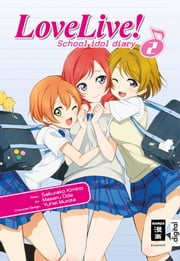 Love Live! School idol diary 02 ebook by Sakurako Kimino,Masaru Oda