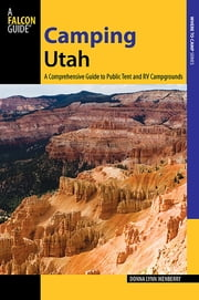 Camping Utah - A Comprehensive Guide to Public Tent and RV Campgrounds ebook by Donna Ikenberry