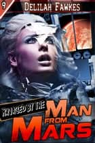 Ravaged by the Man from Mars! ebook by Delilah Fawkes