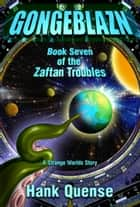Gongeblazn: Book 7 of the Zaftan Troubles ebook by Hank Quense