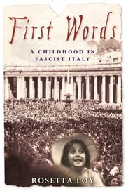 First Words - A Childhood in Fascist Italy ebook by Rosetta Loy
