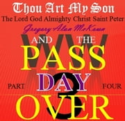 Thou Art My Son. Part Four. WW3 and the Passover Day. ebook by Gregory Alan McKown