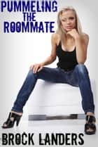 Pummeling The Roommate ebook by Brock Landers