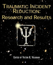 Traumatic Incident Reduction - Research and Results ebook by Victor R. Volkman