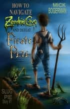 How to Navigate Zombie Cave and Defeat Pirate Pete - Slug Pie Story #1 ebook by Mick Bogerman