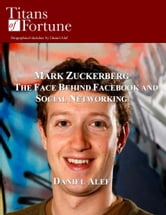 Mark Zuckerberg: The Face Behind Facebook And Social Networking ebook by Daniel Alef
