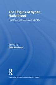 The Origins of Syrian Nationhood - Histories, Pioneers and Identity ebook by Adel Beshara