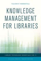 Knowledge Management for Libraries ebook by Valerie Forrestal,Ellyssa Kroski