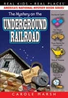 The Mystery on the Underground Railroad ebook by Carole Marsh
