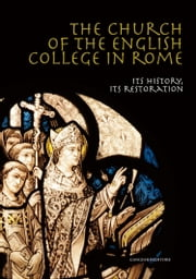 The Church of the English College in Rome - Its history, its restoration ebook by Angelo Broggi,Judith Champ,Eamon Duffy,Andrew Headon,Nicholas Hudson,Sara Marascialli,Murphy O'Connor,Carol M. Richardson,Claudio Riotta,Paolo Violini