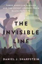 The Invisible Line - A Secret History of Race in America ebook by Daniel J. Sharfstein