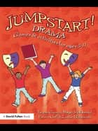 Jumpstart! Drama - Games and Activities for Ages 5-11 ebook by Teresa Cremin, Roger McDonald, Emma Goff,...