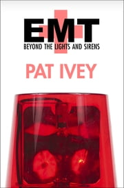 EMT - Beyond the Lights and Sirens ebook by Pat Ivey