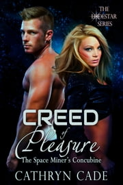 Creed of Pleasure; the Space Miner's Concubine ebook by Cathryn Cade