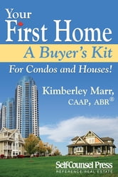 Your First Home - A Buyer's Kit - For Condos and Houses! ebook by Kimberley Marr