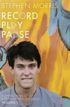 Record Play Pause - Confessions of a Post-Punk Percussionist: the Joy Division Years: Volume I ebook by Stephen Morris