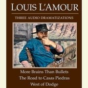 More Brains Than Bullets/The Road to Casas Piedras/West of Dodge audiobook by Louis L'Amour