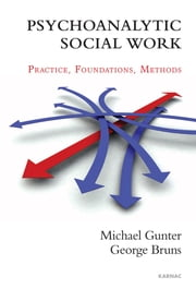 Psychoanalytic Social Work ebook by George Bruns,Michael Gunter