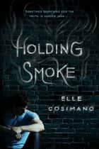 Holding Smoke ebook by Elle Cosimano