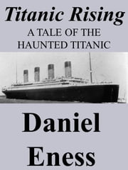 Titanic Rising ebook by Daniel Eness