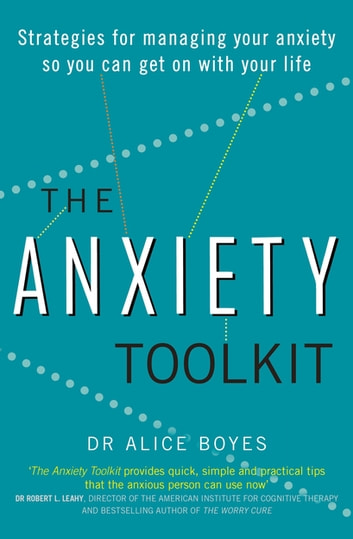The Anxiety Toolkit - Strategies for managing your anxiety so you can get on with your life ebook by Dr Alice Boyes