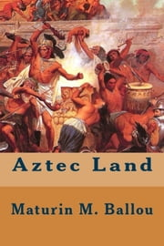 Aztec Land ebook by Maturin M. Ballou