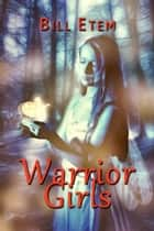 `Warrior Girls' ebook by Bill Etem