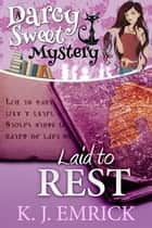 Laid to Rest - Darcy Sweet Mystery, #18 ebook by K.J. Emrick